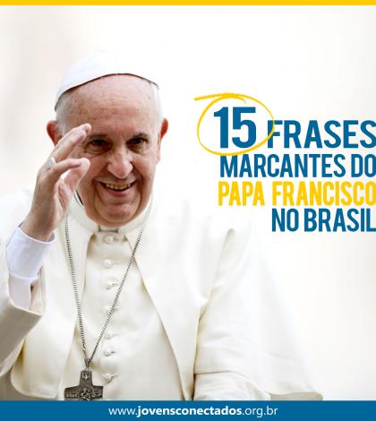 15 frases marcantes do Papa Francisco no Brasil_CAPA